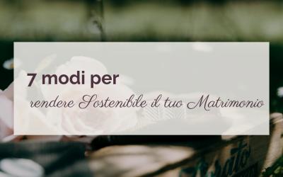 7 modi per rendere Sostenibile il tuo Matrimonio