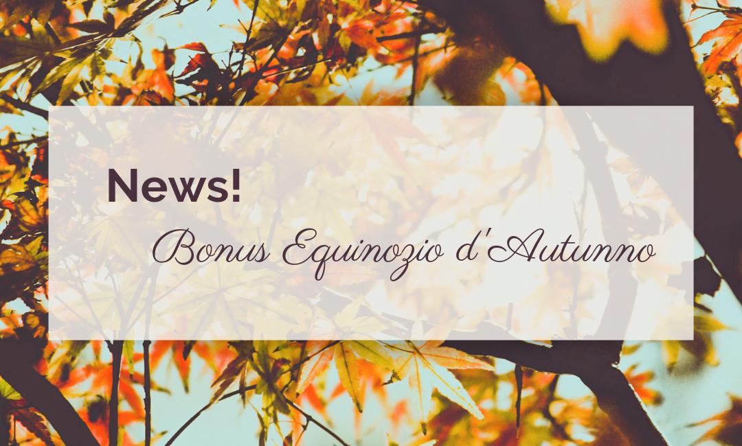 News! Bonus Equinozio d'Autunno