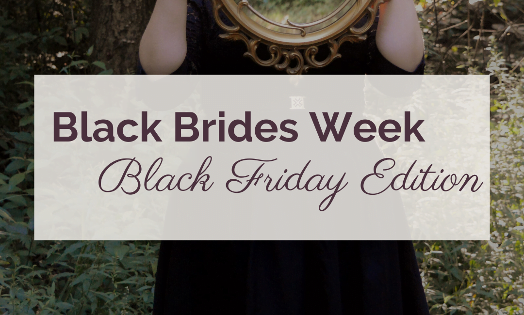 Black Brides Week | Black Friday Edition