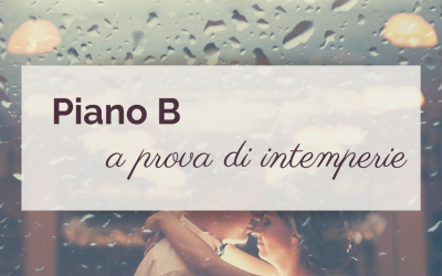 Piano B – a prova di intemperie