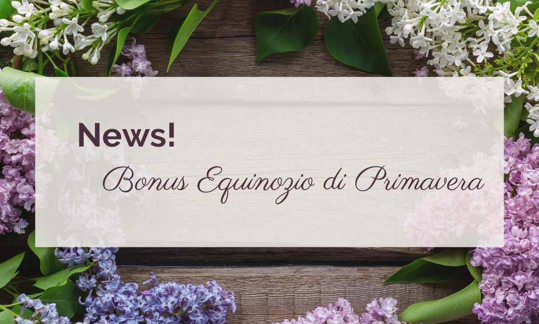 News! Bonus Equinozio di Primavera