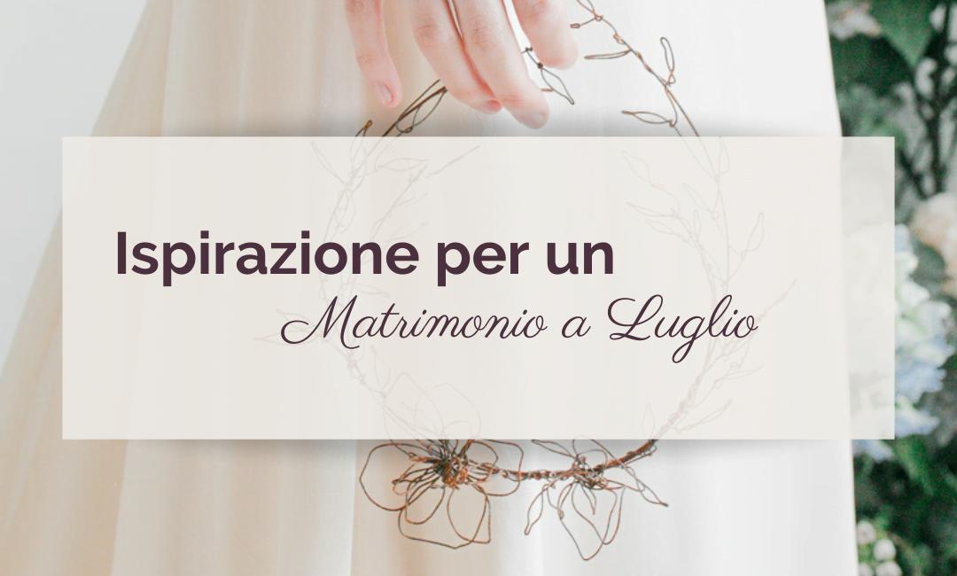 Ispirazione per un Matrimonio a Luglio